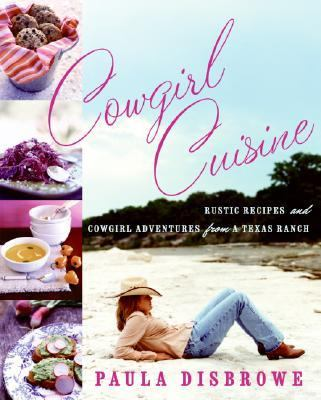 Details about Cowgirl cuisine : rustic recipes and cowgirl adventures from a Texas ranch