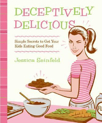 Details about Deceptively delicious : simple secrets to get your kids eating good food
