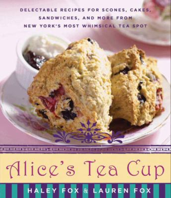 Details about Alice's Tea Cup : delectable recipes for scones, cakes, sandwiches, and more from New York's most whimsical tea spot
