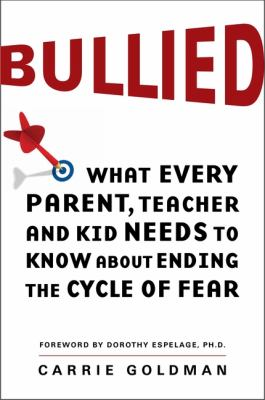 Details about Bullied : what every parent, teacher, and kid needs to know about ending the cycle of bullying