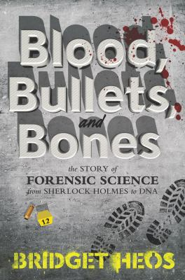 Details about Blood, Bullets, and Bones: The Story of Forensic Science from Sherlock Holmes to DNA