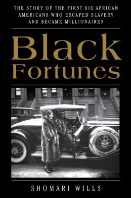 Details about Black Fortunes: The Story of the First Six African Americans Who Escaped Slavery and Became Millionaires
