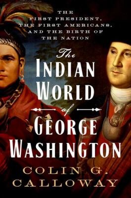 Details about The Indian World of George Washington: The First President, the First Americans, and the Birth of the Nation