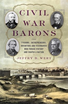 Details about Civil War Barons: The Tycoons, Entrepreneurs, Inventors, and Visionaries Who Forged Victory and Shaped a Nation