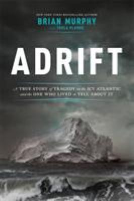 Details about Adrift: A True Story of Tragedy on the Icy Atlantic and the One Man Who Lived to Tell about It