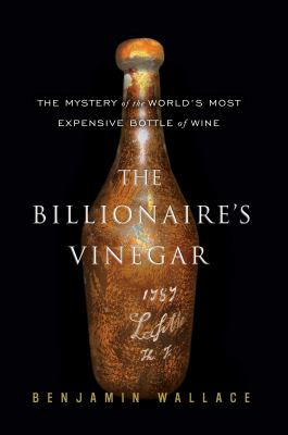 Details about The billionaire's vinegar : the mystery of the world's most expensive bottle of wine