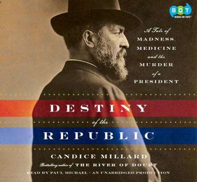 Details about The destiny of the republic [sound recording] : a tale of medicine, madness & the murder of a president