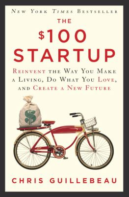 Details about The $100 startup : how to fire your boss and create a new future