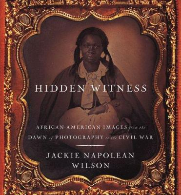 Details about Hidden Witness: African-American Images from the Dawn of Photography to the Civil War