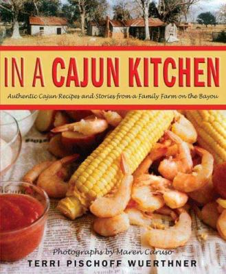 Details about In a Cajun kitchen : authentic Cajun recipes and stories from a family farm on the bayou