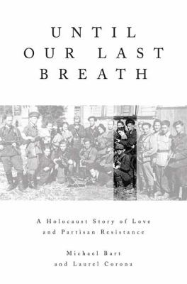 Details about Until our last breath : a Holocaust story of love and partisan resistance