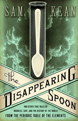 Details about The disappearing spoon : and other true tales of madness, love, and the history of the world from the periodic table of the elements