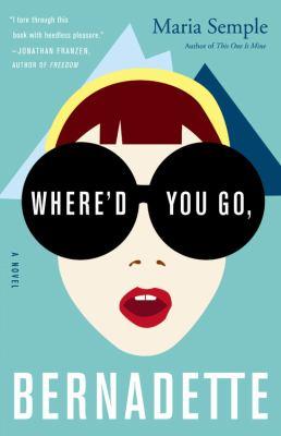 Details about Where'd you go, Bernadette : a novel
