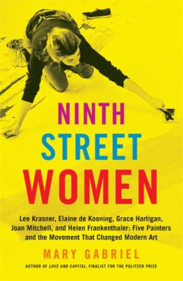 Details about Ninth Street Women: Lee Krasner, Elaine de Kooning, Grace Hartigan, Joan Mitchell, and Helen Frankenthaler: Five Painters and the Movement That Changed Modern Art