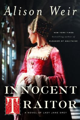 Details about Innocent traitor : a novel of Lady Jane Grey