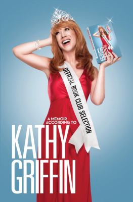 Details about Official book club selection : a memoir according to Kathy Griffin.