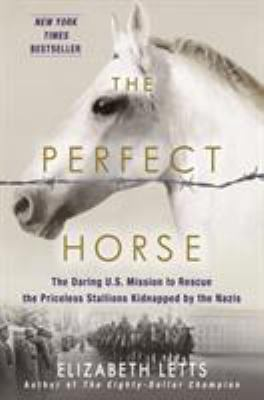 Details about The Perfect Horse: The Daring U. S. Mission to Rescue the Priceless Stallions Kidnapped by the Nazis