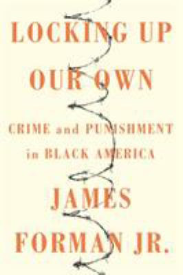 Details about Locking up Our Own: Crime and Punishment in Black America