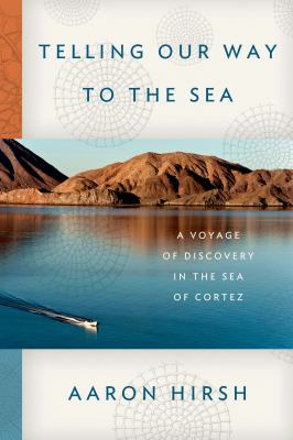 Details about Telling Our Way to the Sea: A Voyage of Discovery in the Sea of Cortez