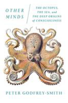 Details about Other Minds: The Octopus, the Sea, and the Deep Origins of Consciousness