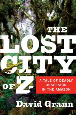 Details about The lost city of Z : a tale of deadly obsession in the Amazon