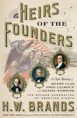 Details about Heirs of the Founders: The Epic Rivalry of Henry Clay, John Calhoun and Daniel Webster, the Second Generation of American Giants
