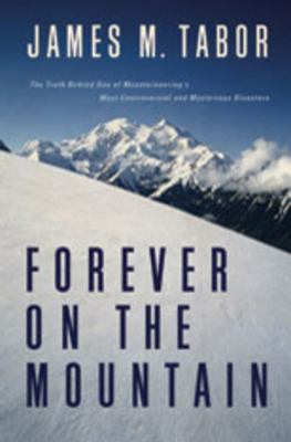 Details about Forever on the mountain : the truth behind one of mountaineering's most controversial and mysterious disasters