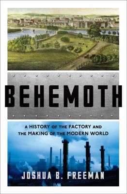 Details about Behemoth: A History of the Factory and the Making of the Modern World