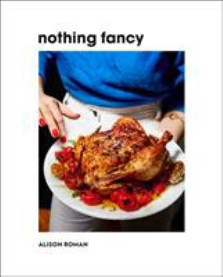 Details about Nothing Fancy: Unfussy Food for Having People Over