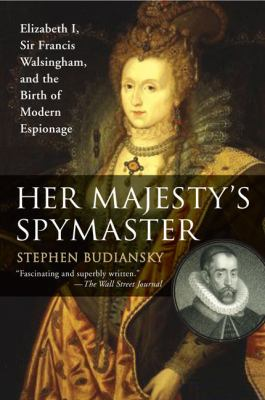 Details about Her Majesty's Spymaster: Elizabeth I, Sir Francis Walsingham, and the Birth of Modern Espionage