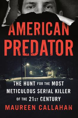Details about American Predator: the hunt for the most meticulous serial killer of the 21st century