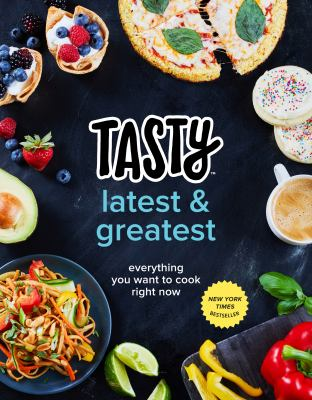 Details about Tasty Latest and Greatest: Everything You Want to Cook Right Now (an Official Tasty Cookbook)