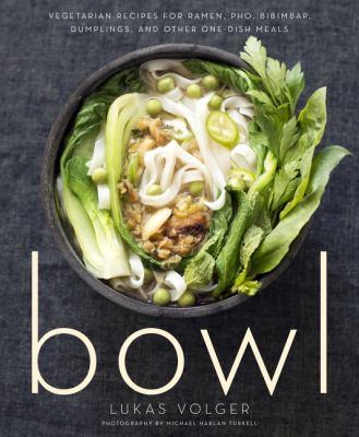 Details about Bowl: Vegetarian Recipes for Ramen, Pho, Bibimbap, Dumplings