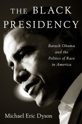 Details about The Black Presidency: Barack Obama and the Politics of Race in America