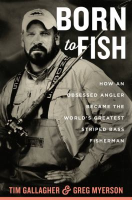 Details about Born to Fish: How an Obsessed Angler Became the World's Greatest Striped Bass Fisherman