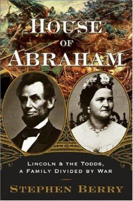 Details about House of Abraham : Lincoln and the Todds, a family divided by war