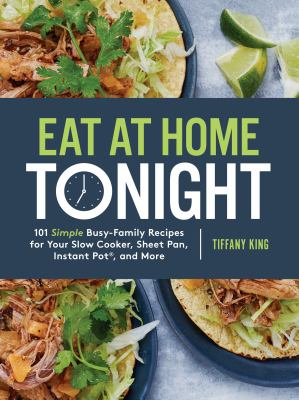 Details about Eat at Home Tonight: 101 Deliciously Simple Dinner Recipes for Even the Busiest Family Schedule