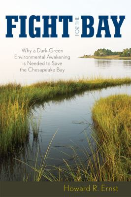 Details about Fight for the Bay : why a dark green environmental awakening is needed to save the Chesapeake Bay