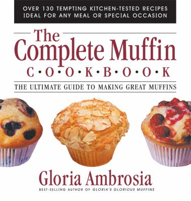 Details about The Complete Muffin Cookbook: The Ultimate Guide to Making Great Muffins