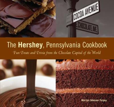Details about The Hershey, Pennsylvania cookbook : fun treats and trivia from the chocolate capital of the world
