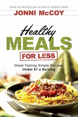 Details about Healthy meals for less : great-tasting simple recipes under $1 a serving