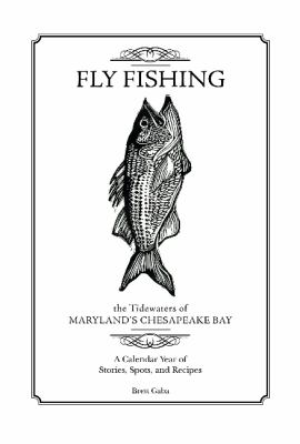 Details about Fly Fishing the Tidewaters of Maryland's Chesapeake Bay: A Calendar Year of Stories, Spots, and Recipes