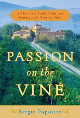 Details about Passion on the vine : a memoir of food, wine and family in the heart of Italy