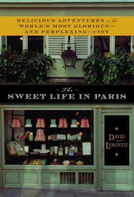 Details about The sweet life in Paris : delicious adventures in the world's most glorious - and perplexing - city