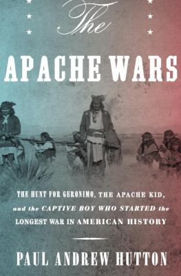 Details about The Apache Wars: The Hunt for Geronimo, the Apache Kid, and the Captive Boy Who Started the Longest War in American History