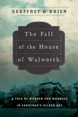 Details about The Fall of the House of Walworth: A Tale of Madness and Murder in Gilded Age America
