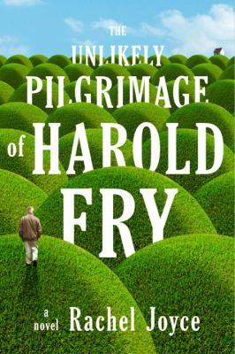 Details about The unlikely pilgrimage of Harold Fry : a novel