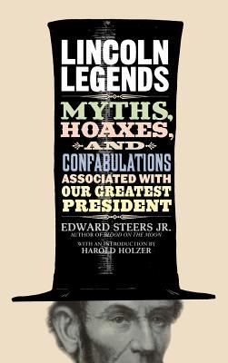 Details about Lincoln legends : myths, hoaxes, and confabulations associated with our greatest president