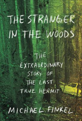 Details about The Stranger in the Woods: The Extraordinary Story of the North Pond Hermit