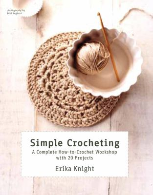 Details about Simple Crocheting A Complete How-to-crochet Workshop With 20 Projects.